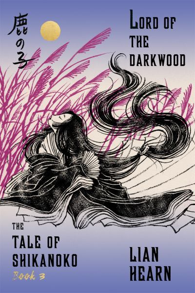 Lord of the Darkwood (The Tale of Shikanoko, Bk. 3)