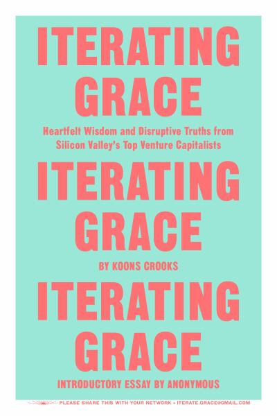 Iterating Grace - Heartfelt Wisdom and Disruptive Truths from Silicon Valley's Top Venture Capitalists