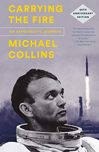 Carrying the Fire: An Astronaut's Journeys (50th Anniversary Edition)