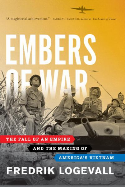 Embers of War: The Fall of an Empire, and the Making of America's Vietnam