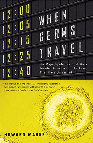When Germs Travel: Six Major Epidemics That Have Invaded America and the Fears They Have Unleashed