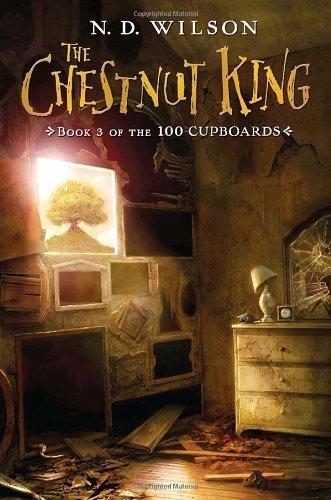 The Chestnut King (100 Cupboards, Bk. 3)