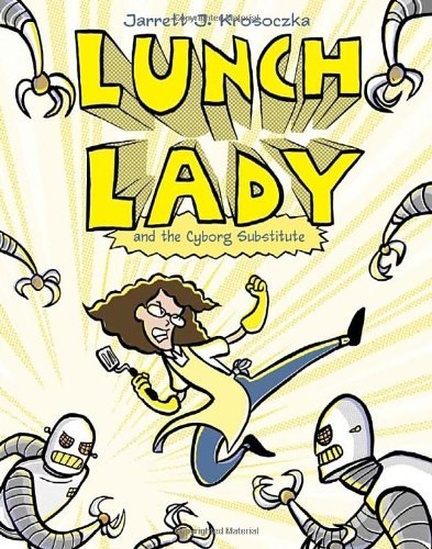 Lunch Lady And The Cyborg Substitute (Bk. 1)