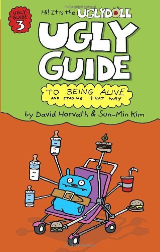 Ugly Guide To Being Alive (Ugly Guide, Bk. 3)