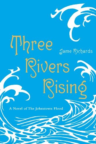 Three Rivers Rising (A Novel Of The Johnstown Flood)