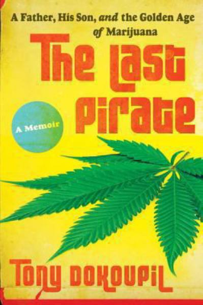 The Last Pirate: A Father, His Son, and the Golden Age of Marijuana