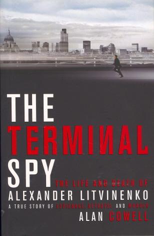 The Terminal Spy: The Life And Death Of Alexander Litvinenko