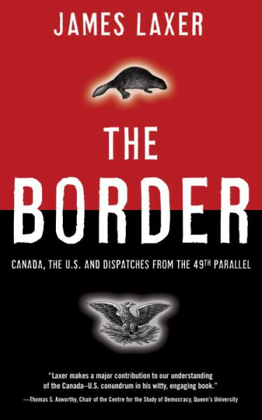 The Border: Canada, the U.S. and Dispatches from the 49th Parallel