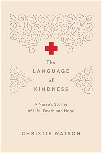 The Language of Kindness: A Nurse's Stories of Life, Death and Hope