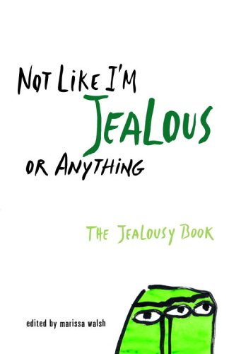 Not Like I'm Jealous Or Anything (The Jealousy Book)