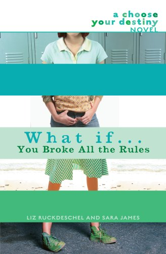 What If . . . You Broke All The Rules (Choose Your Destiny)