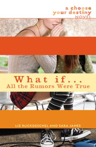 What If . . . All The Rumors Were True (Choose Your Destiny, Bk. 5)