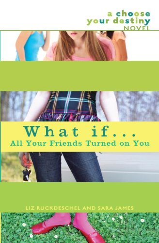 What if...All Your Friends Turned On You (Choose Your Destiny, Bk. 7)