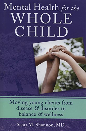 Mental Health for the Whole Child: Moving Young Clients from Disease & Disorder to Balance & Wellness