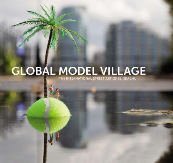 Global Model Village - International Street Art of Slinkachu
