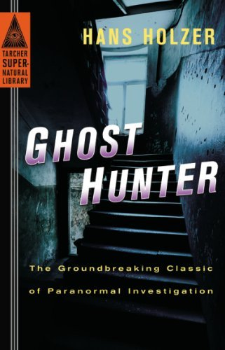 Ghost Hunter: The Groundbreaking Classic of Paranormal Investigation (Tarcher Supernatural Library)
