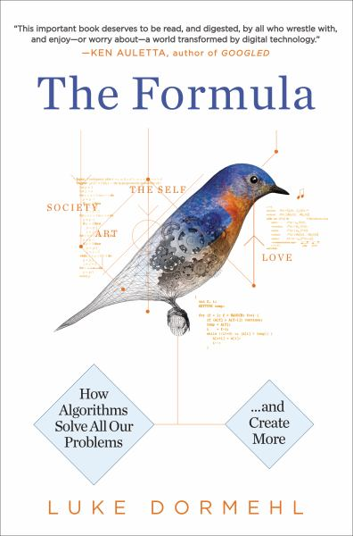 The Formula: How Algorithms solve All Our Problems--and Create More