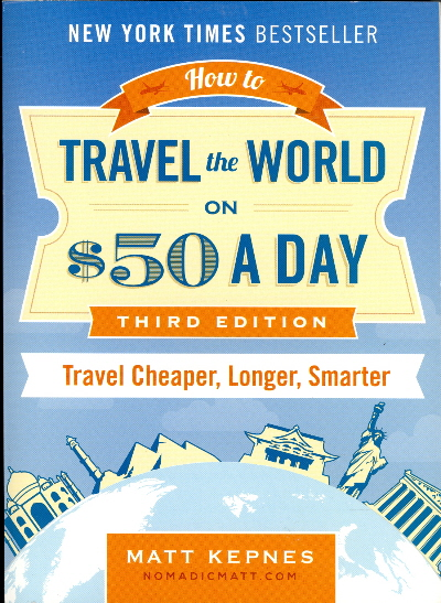 How to Travel the World on $50 a Day: Travel Cheaper, Longer, Smarter (Revised, Updated & Expanded)