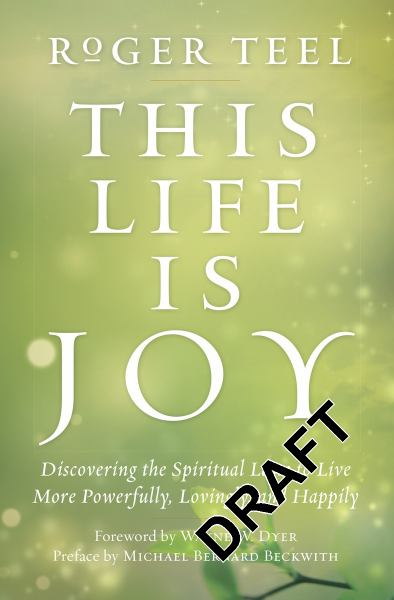 This Life Is Joy - Discovering the Spiritual Laws to Live More Powerfully, Lovingly, and Happily