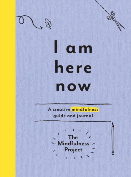 I Am Here Now: Field Notes for a Curious and Creative Mind