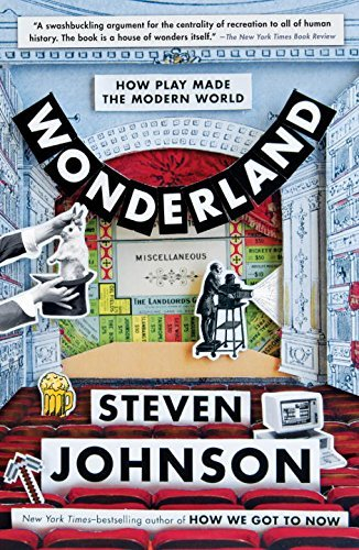 Wonderland: How Play Made the Modern World