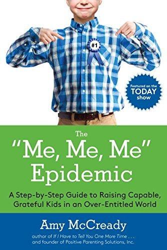The Me, Me, Me Epidemic: A Step-by-Step Guide to Raising Capable, Grateful Kids in an Over-Entitled World