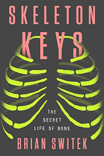 Skeleton Keys: The Secret Life of Bone