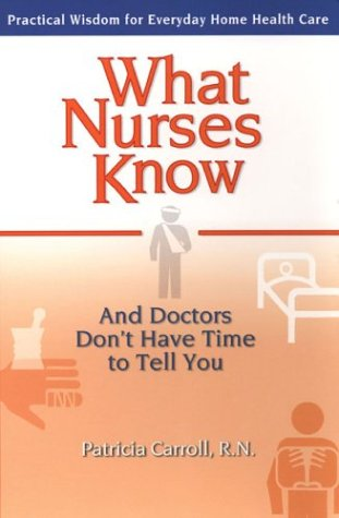 What Nurses Know and Doctors Don't Have Time to Tell You