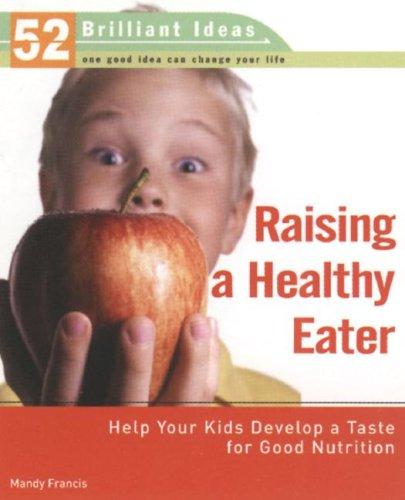 Raising a Healthy Eater (52 Brilliant Ideas)
