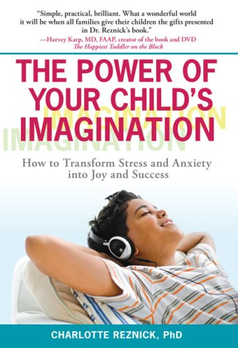 The Power of Your Child's Imagination: How to Transform Stress and Anxiety into Joy and Success