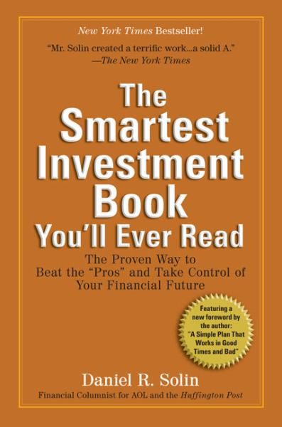 "The Smartest Investment Book You'll Ever Read: The Proven Way to Beat the ""Pros"" and Take Control of Your Financial Future"