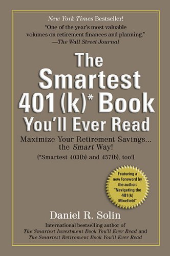 The Smartest 401(k) Book You'll Ever Read: Maximize Your Retirement Savings...the Smart Way!