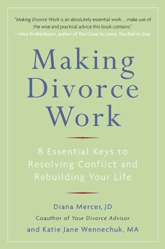 Making Divorce Work: 8 Essential Keys to Resolving Conflict and Rebuilding Your Life