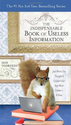 The Indispensable Book of Useless Information: Just When You Thought It Couldn't Get Any More Useless--It Does