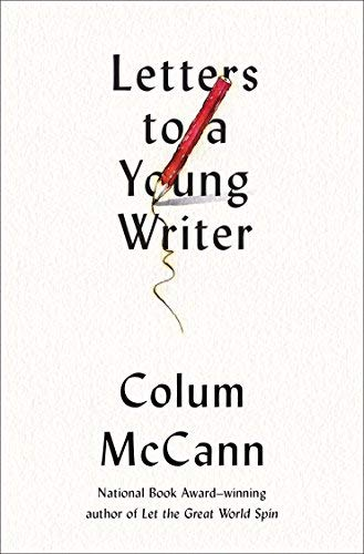 Letters to a Young Writer: Some Practical and Philosophical Advice