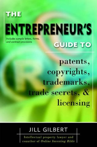 The Entrepreneur's Guide to Patents, Copyrights, Trademarks, Trade Secrets, & Licensing