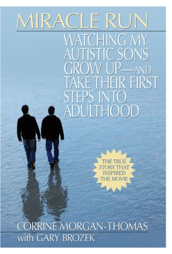Miracle Run: Watching My Autistic Sons Grow Up­ and Take Their First StepsInto Adulthood