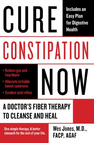 Cure Constipation Now: A Doctor's Fiber Therapy to Cleanse and Heal