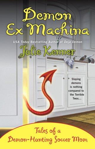 Demon Ex Machina: Tales of a Demon-Hunting Soccer Mom (Kate Connor, Demon Hunter)