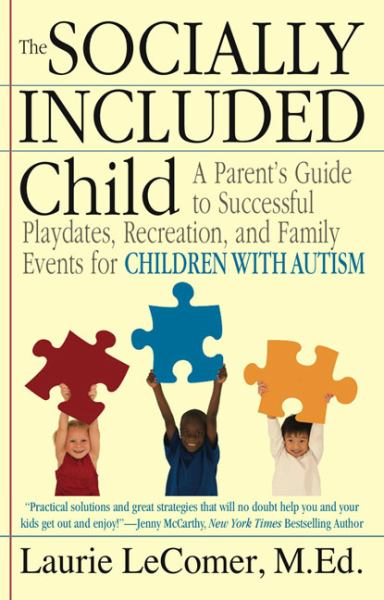 The Socially Included Child: A Parent's Guide to Successful Playdates, Recreation, and Family Events for Children with Autism