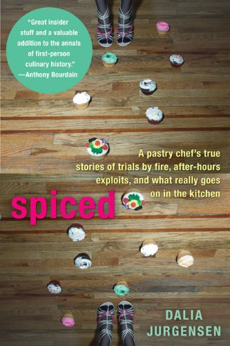 Spiced: A Pastry Chef's True Stories of Trails by Fire, After-Hours Exploits, and What Really Goes on in the Kitchen