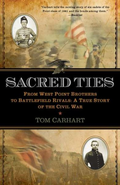 Sacred Ties: From West Point Brothers to Battlefield Rivals (A True Story of the Civil War)