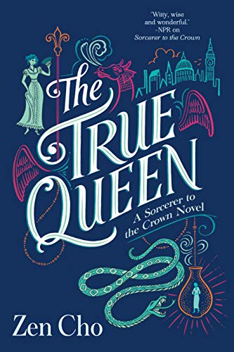 The True Queen (A Sorcerer to the Crown Novel, Bk. 2)