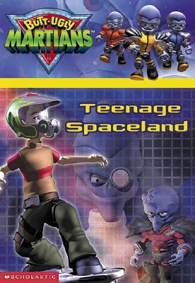 Teenage Spaceland (Butt-Ugly Martians,  Bk 4)