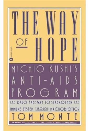 Way of Hope: Michio Kushi's Anti-AIDS Program/ The Drug-Free Way To Strengthen The Immune System Through Macrobiotics