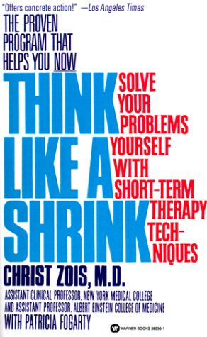Think Like a Shrink: Solve Your Problems Yourself With Short Term Therapy Techniques
