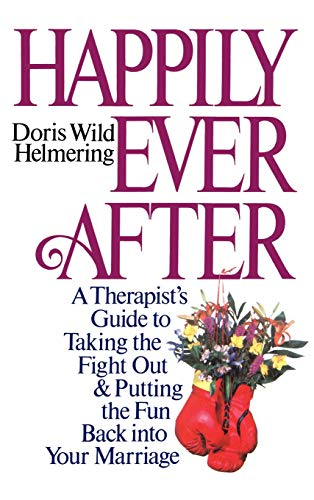 Happily Ever After: A Therapist Guide to Taking the Fight Out and Putting the Fun Back into Your Marriage