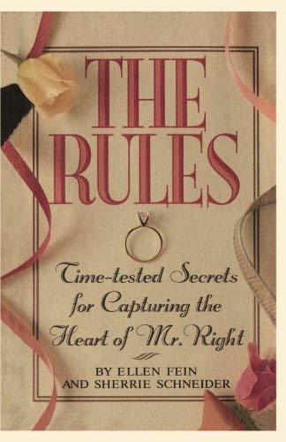 The Rules: Time-Tested Secrets for Capturing the Heart of Mr. Right