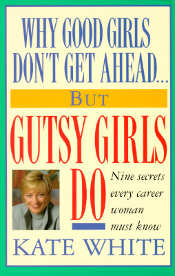 Why Good Girls Don't Get Ahead-But Gutsy Girls Do