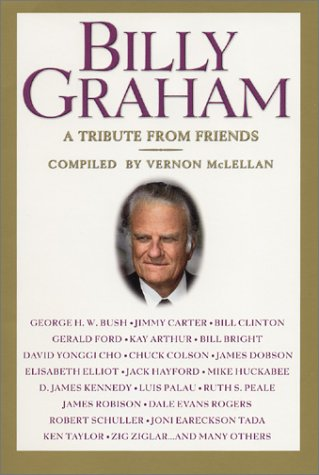 Billy Graham: A Tribute from Friends